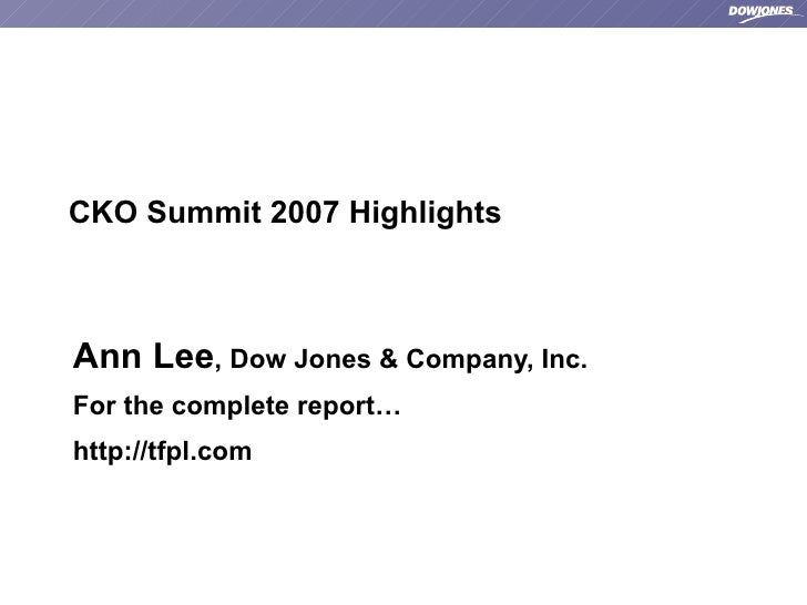 CKO Summit 2007 Highlights Ann Lee , Dow Jones & Company, Inc. For the complete report… http://tfpl.com