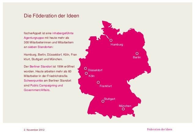 Die Föderation der Ideen2. November 2012fischerAppelt ist eine inhabergeführteAgenturgruppe mit heute mehr als300 Mitarbei...