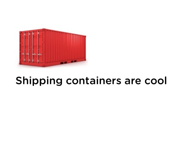 shipping containers are cool