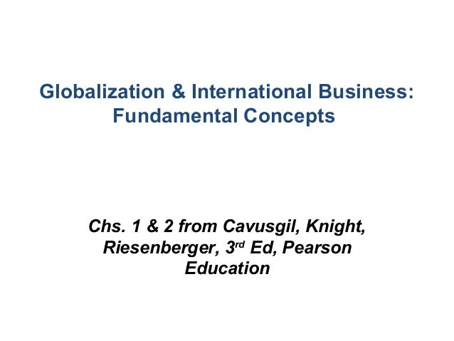 Globalization & International Business:        Fundamental Concepts     Chs. 1 & 2 from Cavusgil, Knight,      Riesenberge...