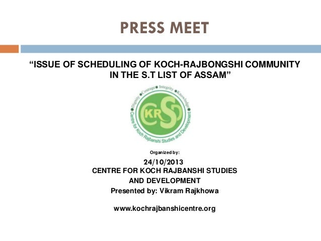 "PRESS MEET ""ISSUE OF SCHEDULING OF KOCH-RAJBONGSHI COMMUNITY IN THE S.T LIST OF ASSAM""  Organized by:  24/10/2013 CENTRE F..."
