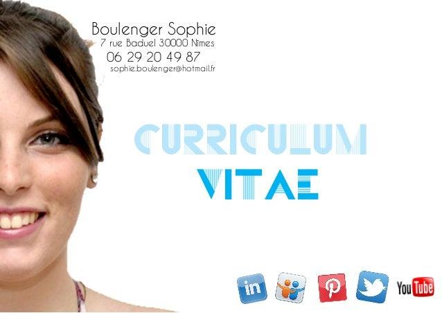 Boulenger Sophie  7 rue Baduel 30000 Nîmes  06 29 20 49 87  sophie.boulenger@hotmail.fr  Curriculum  Vitae
