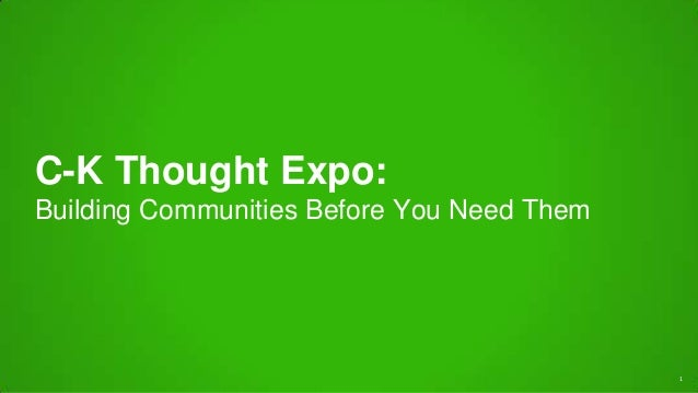 C-K Thought Expo: Building Communities Before You Need Them 1