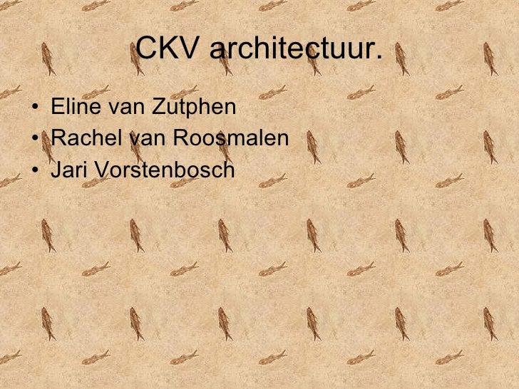 CKV architectuur. <ul><li>Eline van Zutphen </li></ul><ul><li>Rachel van Roosmalen </li></ul><ul><li>Jari Vorstenbosch </l...