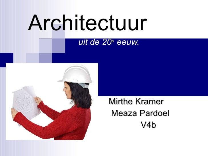Architectuur  uit de 20 e  eeuw.   Mirthe Kramer   Meaza Pardoel   V4b
