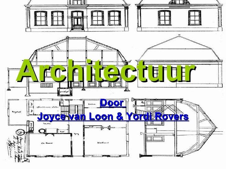 Architectuur   Door  Joyce van Loon & Yordi Rovers