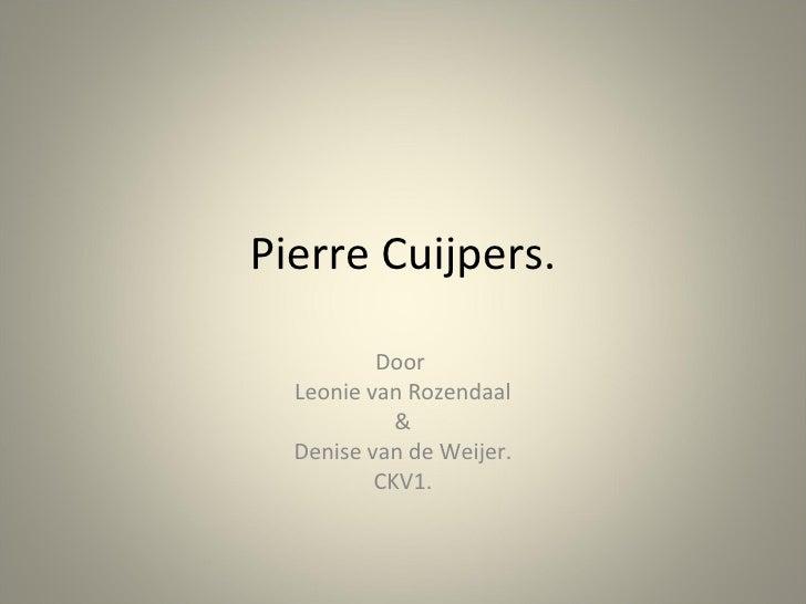 Pierre Cuijpers. Door  Leonie van Rozendaal & Denise van de Weijer. CKV1.