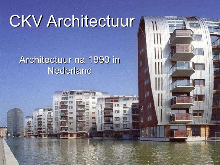 CKV Architectuur Architectuur na 1990 in Nederland