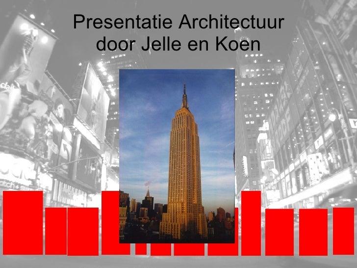 Presentatie Architectuur door Jelle en Koen