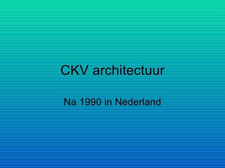 CKV architectuur Na 1990 in Nederland