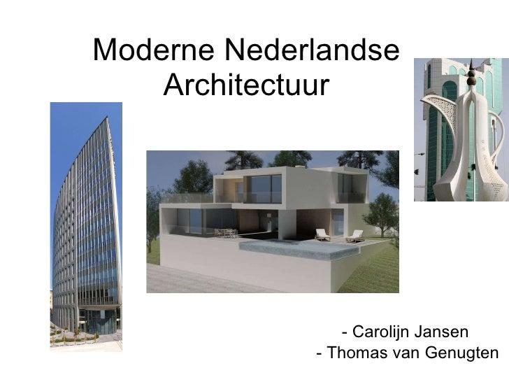 Moderne Nederlandse Architectuur <ul><li>Carolijn Jansen  </li></ul><ul><li>Thomas van Genugten </li></ul>