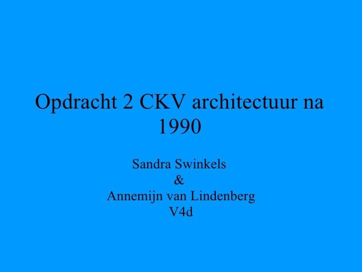 Opdracht 2 CKV architectuur na 1990 Sandra Swinkels  &  Annemijn van Lindenberg V4d