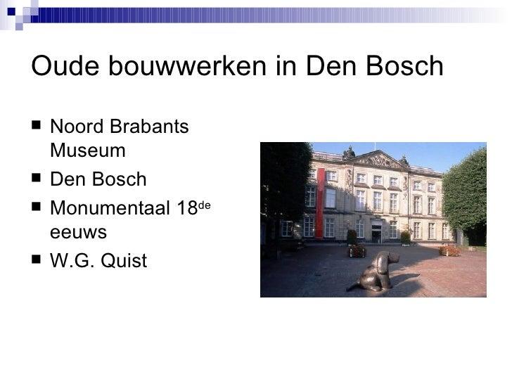 Oude bouwwerken in Den Bosch <ul><li>Noord Brabants Museum </li></ul><ul><li>Den Bosch </li></ul><ul><li>Monumentaal 18 de...