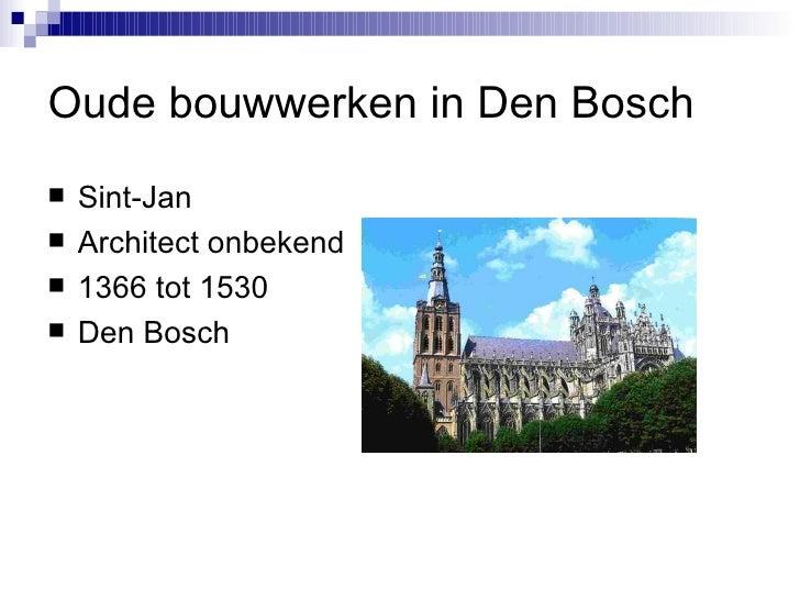 Oude bouwwerken in Den Bosch <ul><li>Sint-Jan </li></ul><ul><li>Architect onbekend </li></ul><ul><li>1366 tot 1530 </li></...