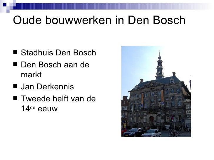 Oude bouwwerken in Den Bosch <ul><li>Stadhuis Den Bosch </li></ul><ul><li>Den Bosch aan de markt </li></ul><ul><li>Jan Der...