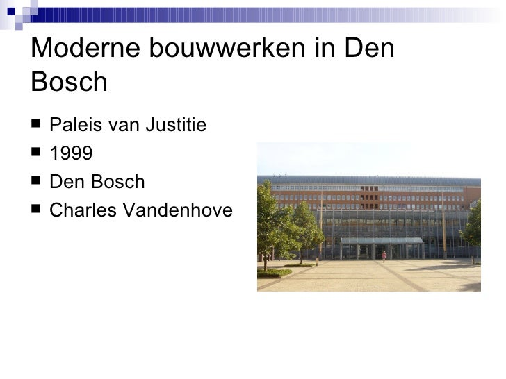 Moderne bouwwerken in Den Bosch <ul><li>Paleis van Justitie </li></ul><ul><li>1999 </li></ul><ul><li>Den Bosch </li></ul><...