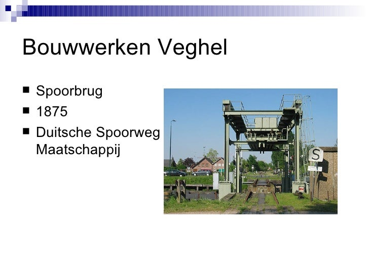 Bouwwerken Veghel <ul><li>Spoorbrug </li></ul><ul><li>1875 </li></ul><ul><li>Duitsche Spoorweg Maatschappij </li></ul>