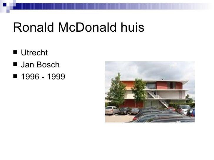 Ronald McDonald huis <ul><li>Utrecht </li></ul><ul><li>Jan Bosch </li></ul><ul><li>1996 - 1999 </li></ul>