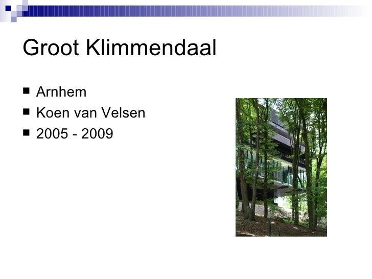 Groot Klimmendaal <ul><li>Arnhem </li></ul><ul><li>Koen van Velsen </li></ul><ul><li>2005 - 2009 </li></ul>