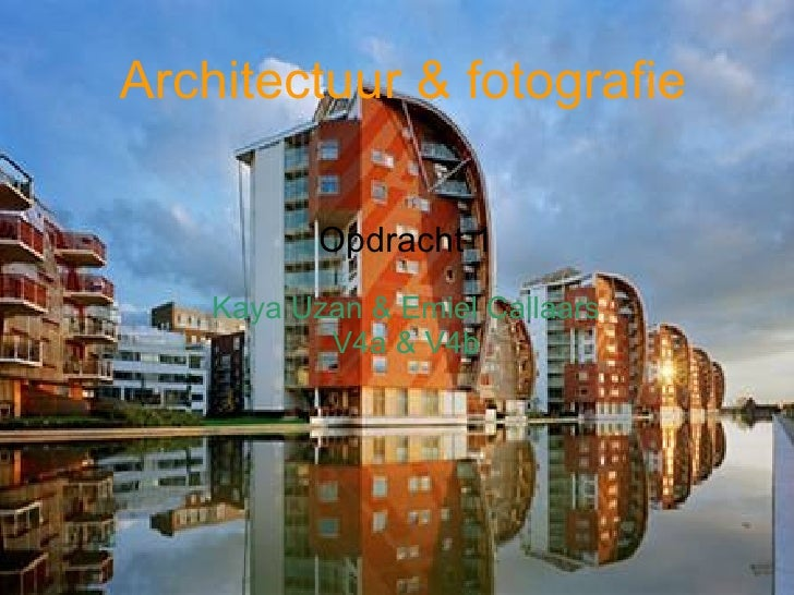 Architectuur & fotografie             Opdracht 1     Kaya Uzan & Emiel Callaars            V4a & V4b