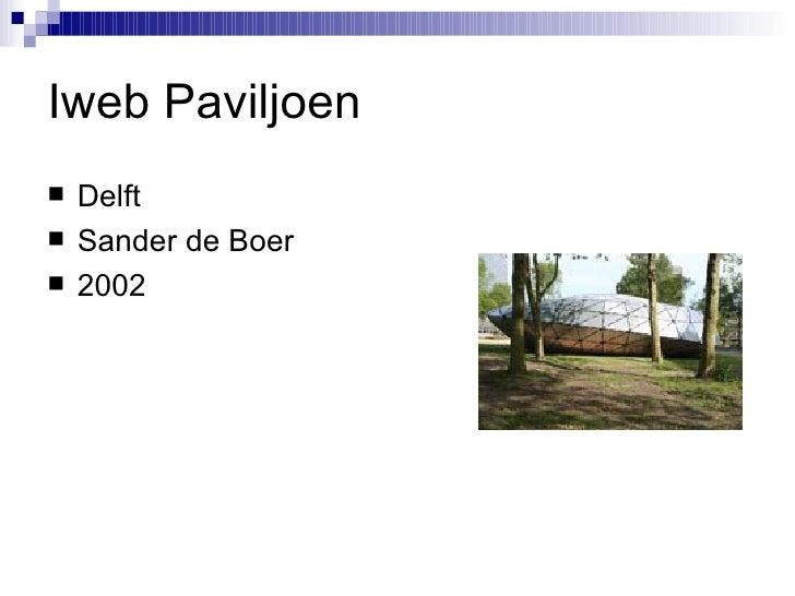 Iweb Paviljoen <ul><li>Delft </li></ul><ul><li>Sander de Boer </li></ul><ul><li>2002 </li></ul>