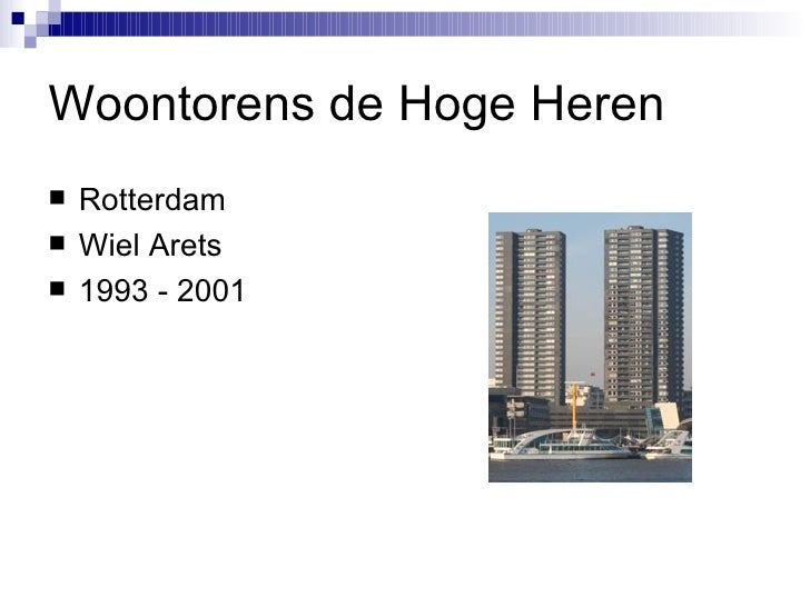 Woontorens de Hoge Heren <ul><li>Rotterdam </li></ul><ul><li>Wiel Arets </li></ul><ul><li>1993 - 2001 </li></ul>
