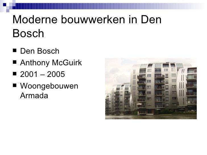 Moderne bouwwerken in Den Bosch <ul><li>Den Bosch </li></ul><ul><li>Anthony McGuirk </li></ul><ul><li>2001 – 2005 </li></u...