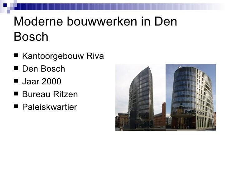 Moderne bouwwerken in Den Bosch <ul><li>Kantoorgebouw Riva </li></ul><ul><li>Den Bosch </li></ul><ul><li>Jaar 2000 </li></...