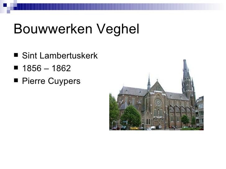Bouwwerken Veghel <ul><li>Sint Lambertuskerk </li></ul><ul><li>1856 – 1862 </li></ul><ul><li>Pierre Cuypers </li></ul>
