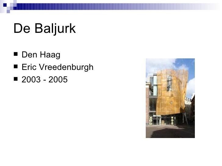 De Baljurk <ul><li>Den Haag </li></ul><ul><li>Eric Vreedenburgh </li></ul><ul><li>2003 - 2005 </li></ul>