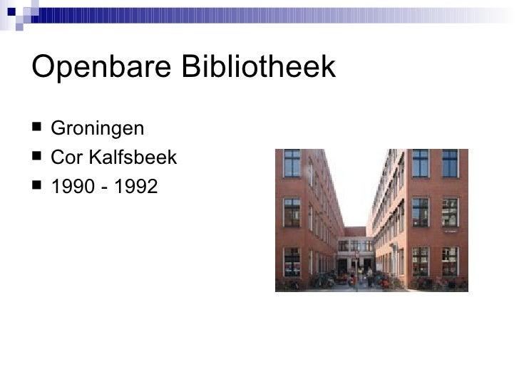 Openbare Bibliotheek <ul><li>Groningen </li></ul><ul><li>Cor Kalfsbeek </li></ul><ul><li>1990 - 1992 </li></ul>