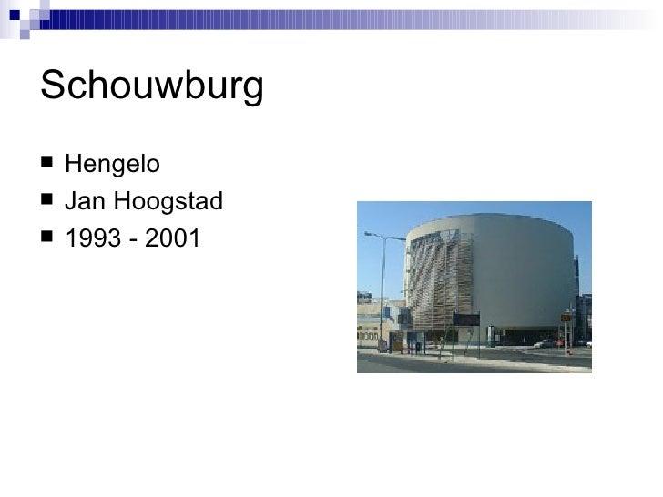 Schouwburg <ul><li>Hengelo </li></ul><ul><li>Jan Hoogstad </li></ul><ul><li>1993 - 2001 </li></ul>