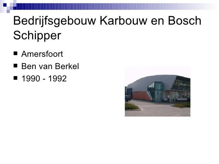 Bedrijfsgebouw Karbouw en Bosch Schipper  <ul><li>Amersfoort </li></ul><ul><li>Ben van Berkel </li></ul><ul><li>1990 - 199...