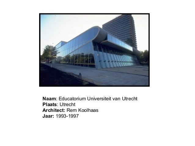 Naam: Educatorium Universiteit van Utrecht Plaats: Utrecht Architect: Rem Koolhaas Jaar: 1993-1997