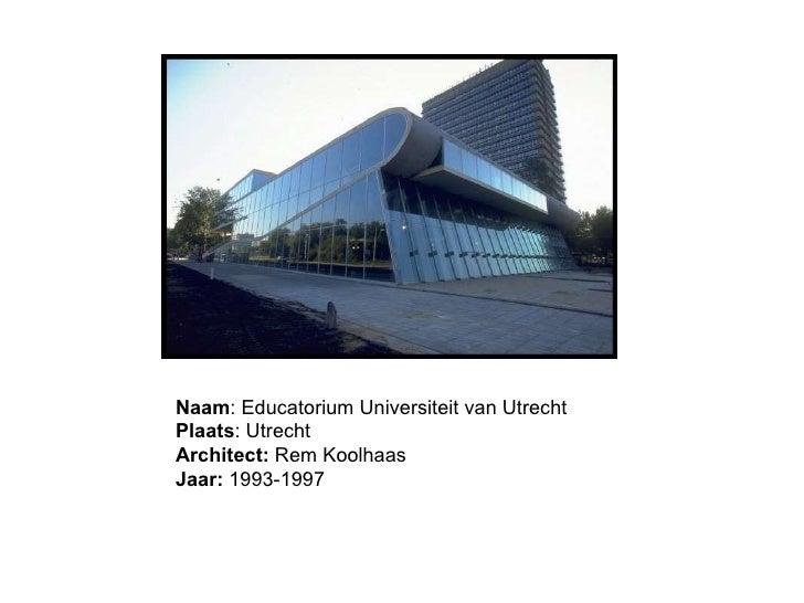 Naam : Educatorium Universiteit van Utrecht Plaats : Utrecht Architect:  Rem Koolhaas Jaar:  1993-1997