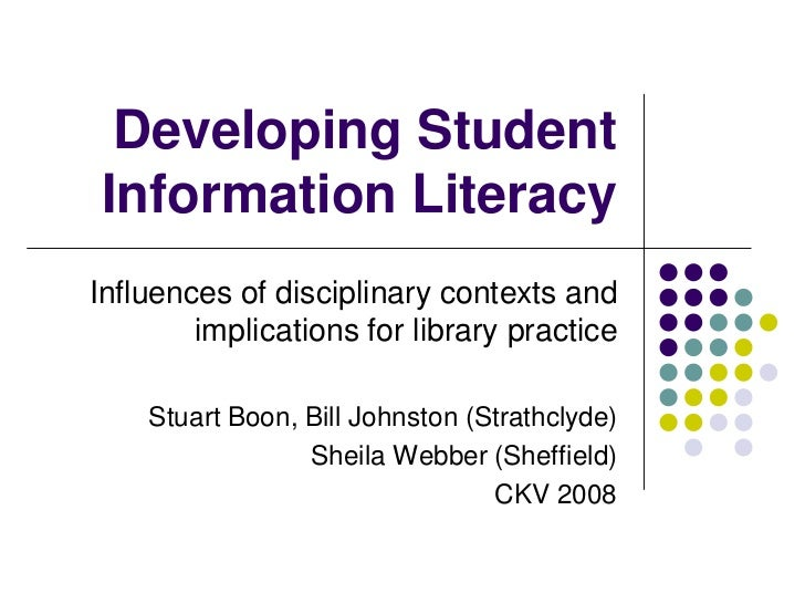 Developing Student Information Literacy Influences of disciplinary contexts and         implications for library practice ...