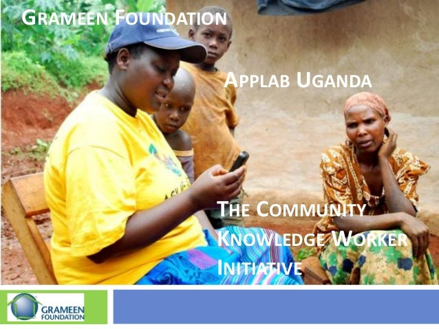 GRAMEEN FOUNDATION THE COMMUNITY KNOWLEDGE WORKER INITIATIVE APPLAB UGANDA