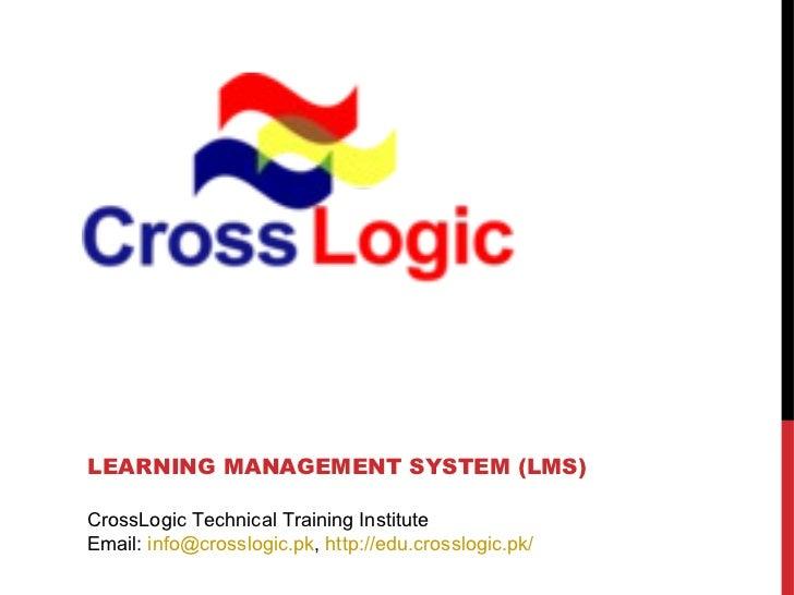 LEARNING MANAGEMENT SYSTEM (LMS)CrossLogic Technical Training InstituteEmail: info@crosslogic.pk, http://edu.crosslogic.pk/