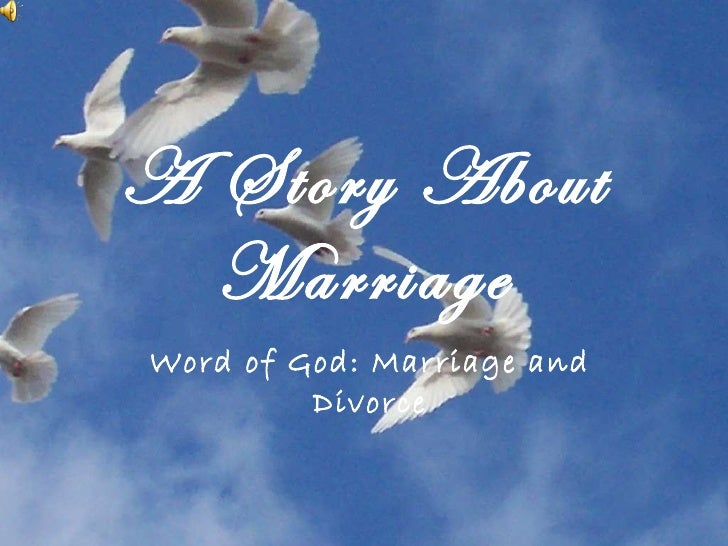 A Story About Marriage Word of God: Marriage and Divorce