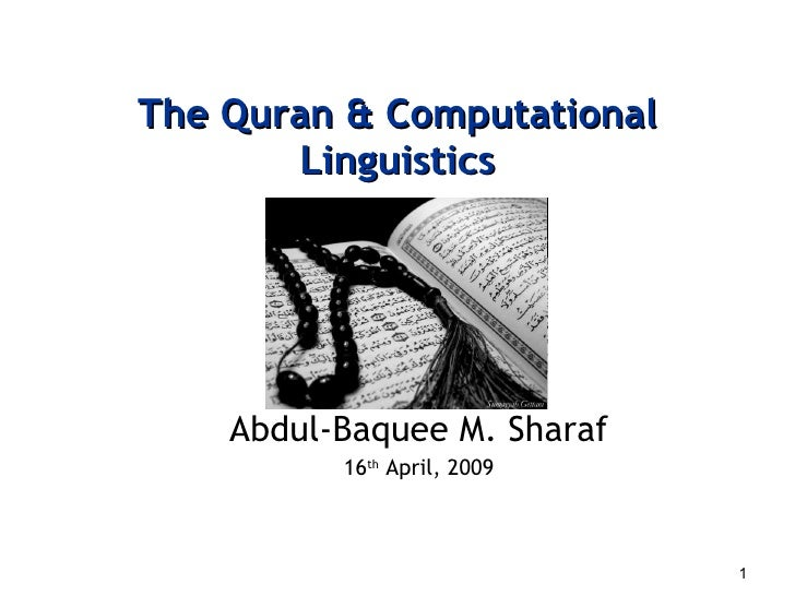 The Quran & Computational Linguistics Abdul-Baquee M. Sharaf 16 th  April, 2009