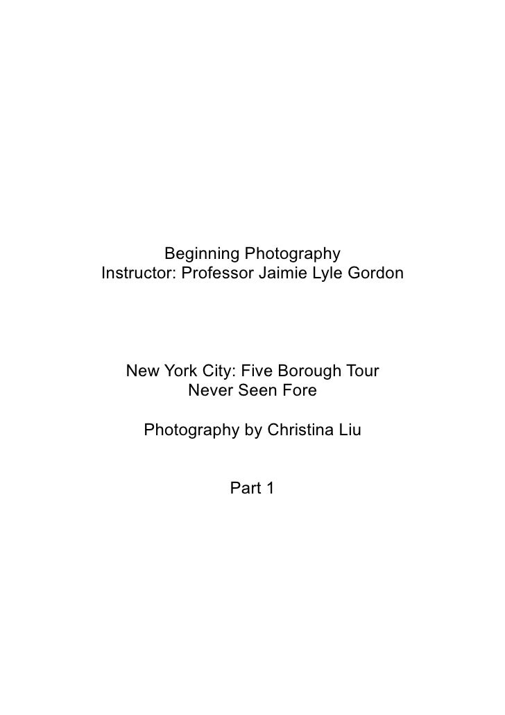 Beginning Photography Instructor: Professor Jaimie Lyle Gordon        New York City: Five Borough Tour           Never See...