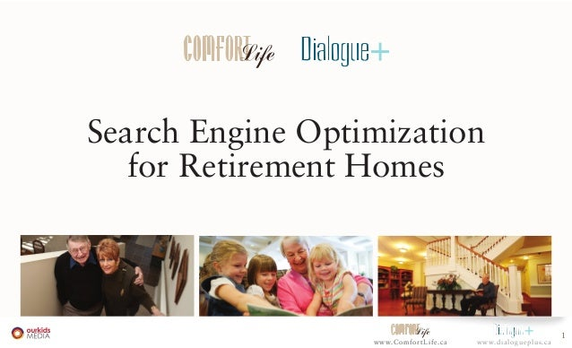1 www.ComfortLife.ca www.dialogueplus.cawww.ComfortLife.ca Search Engine Optimization for Retirement Homes