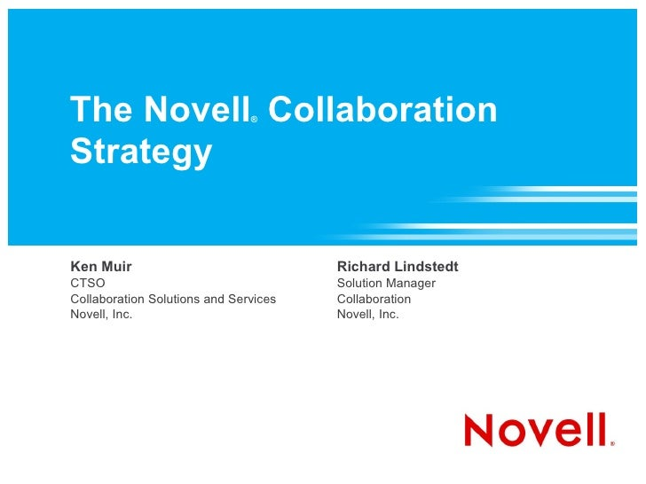The Novell Collaboration       ®    Strategy   Ken Muir                               Richard Lindstedt CTSO              ...