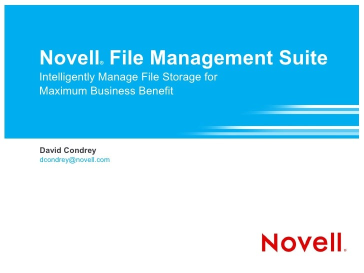 Novell File Management Suite                 ®   Intelligently Manage File Storage for Maximum Business Benefit     David ...