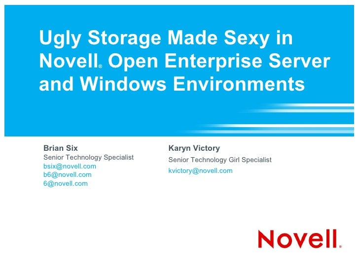 Ugly Storage Made Sexy in Novell Open Enterprise Server                  ®    and Windows Environments   Brian Six        ...