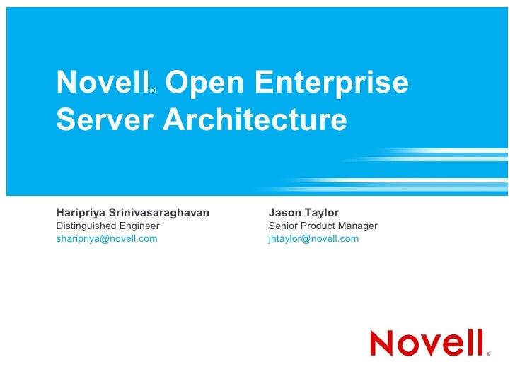 Novell Open Enterprise                     ®    Server Architecture  Haripriya Srinivasaraghavan   Jason Taylor Distinguis...