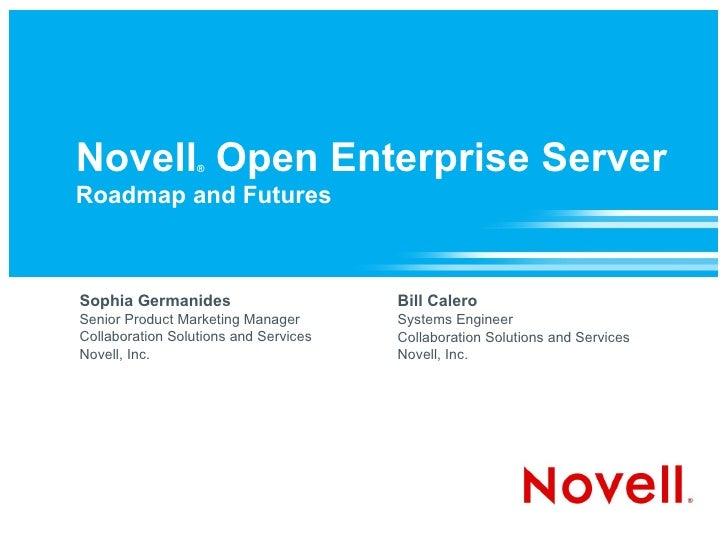 Novell ®  Open Enterprise Server Roadmap and Futures Sophia Germanides Senior Product Marketing Manager Collaboration Solu...