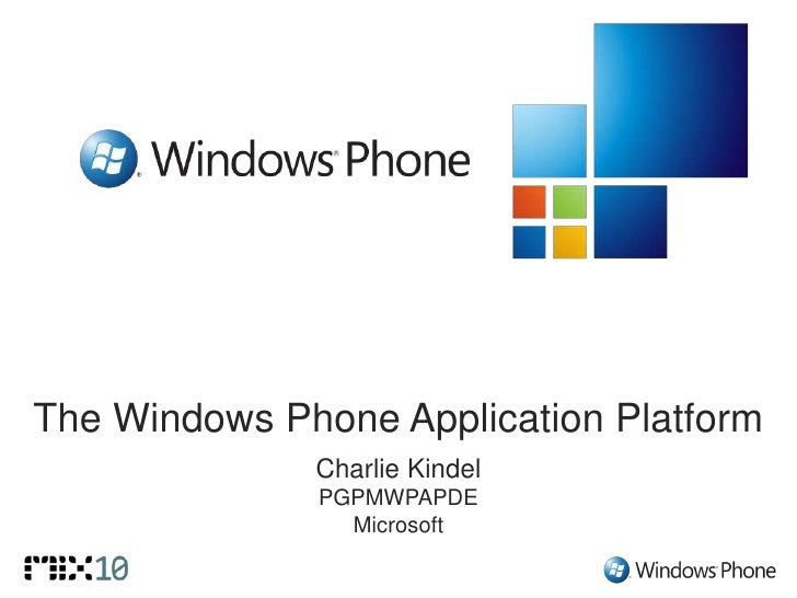 The Windows Phone Application Platform              Charlie Kindel              PGPMWPAPDE                Microsoft