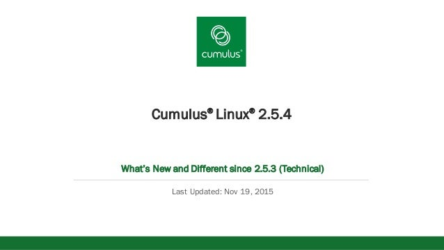 v Cumulus® Linux® 2.5.4 What's New and Different since 2.5.3 (Technical) Last Updated: Nov 19, 2015