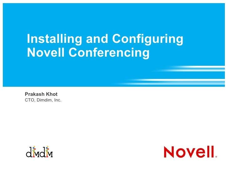 Installing and Configuring Novell Conferencing  Prakash Khot, CTO, Dimdim, Inc.